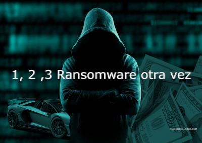 1, 2, 3 Ransomware otra vez